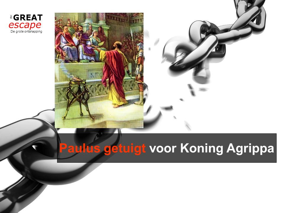 the GREAT escape De grote ontsnapping Paulus getuigt voor Koning Agrippa