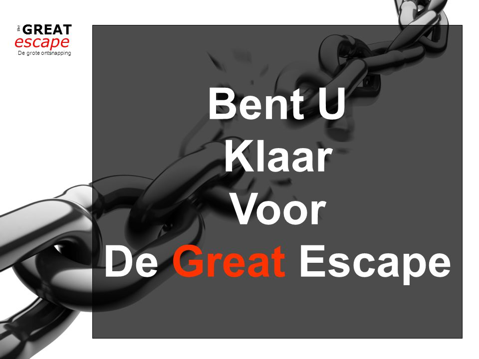 the GREAT escape De grote ontsnapping Bent U Klaar Voor De Great Escape