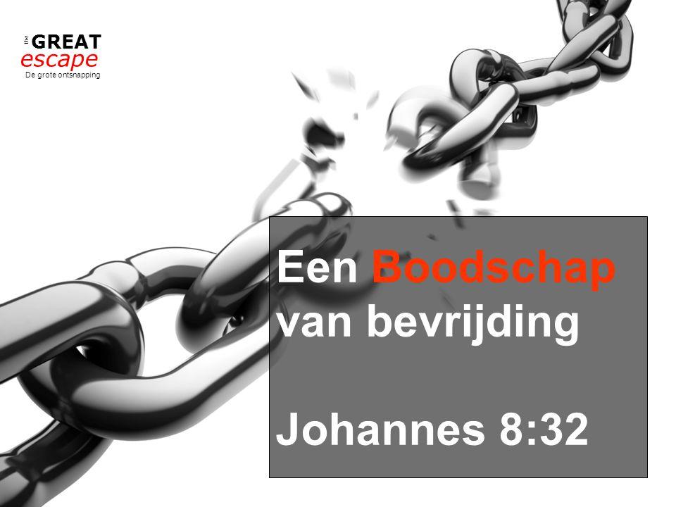 the GREAT escape De grote ontsnapping Een Boodschap van bevrijding Johannes 8:32