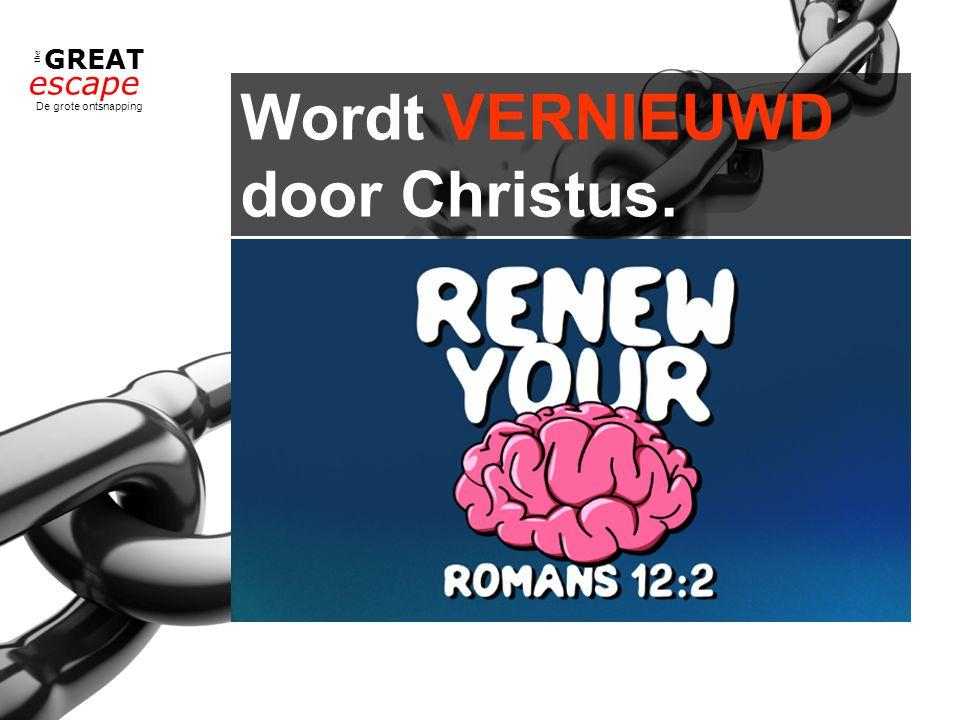 the GREAT escape De grote ontsnapping Wordt VERNIEUWD door Christus.