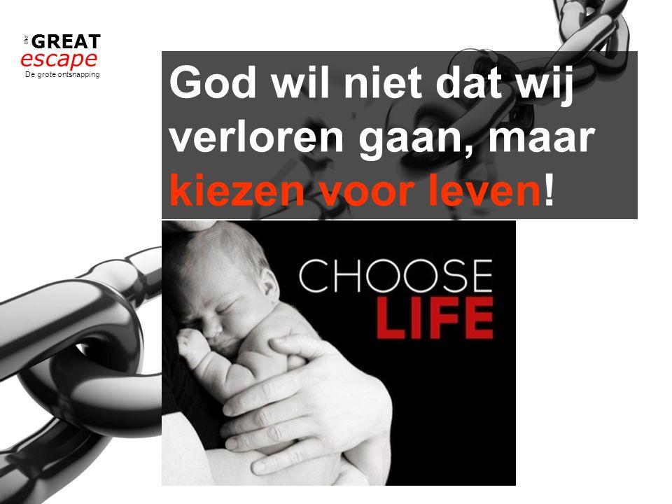 the GREAT escape De grote ontsnapping God wil niet dat wij verloren gaan, maar kiezen voor leven!