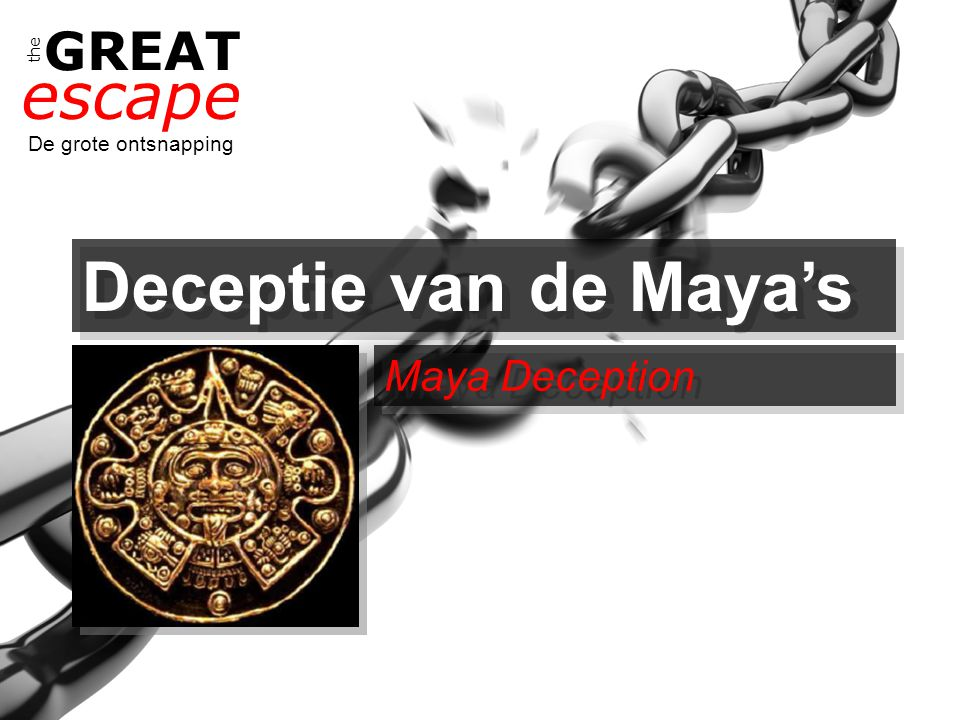 the GREAT escape De grote ontsnapping Deceptie van de Maya's Maya Deception