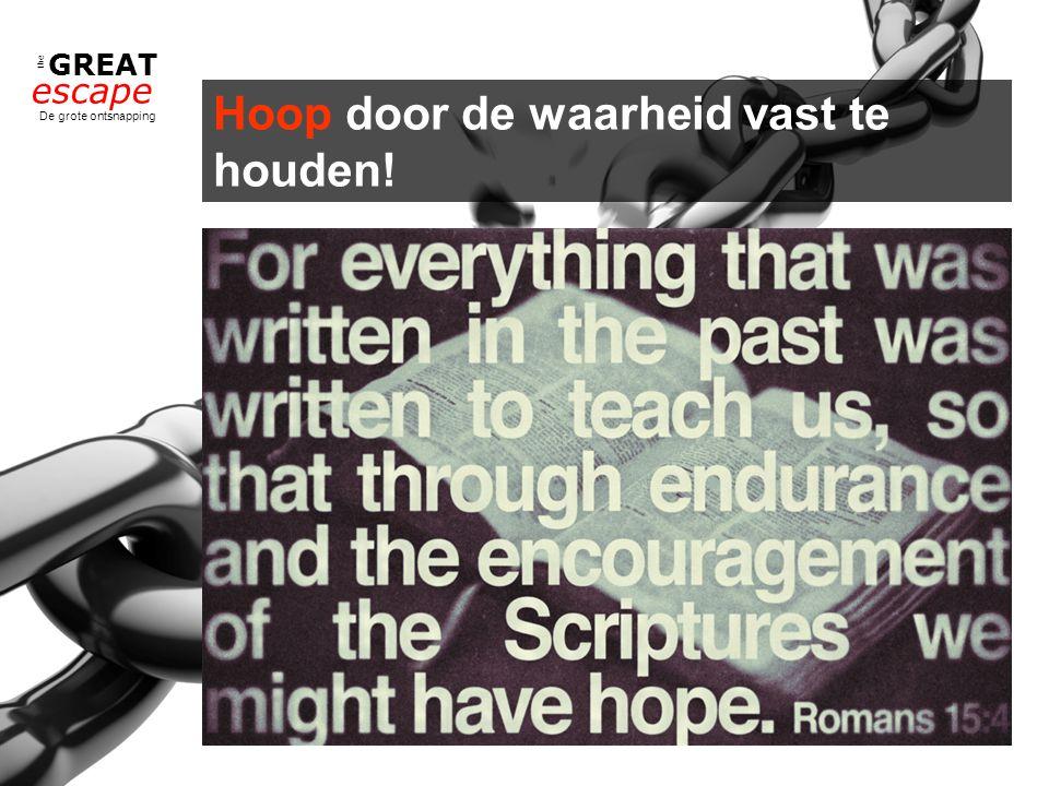 the GREAT escape De grote ontsnapping Hoop door de waarheid vast te houden!