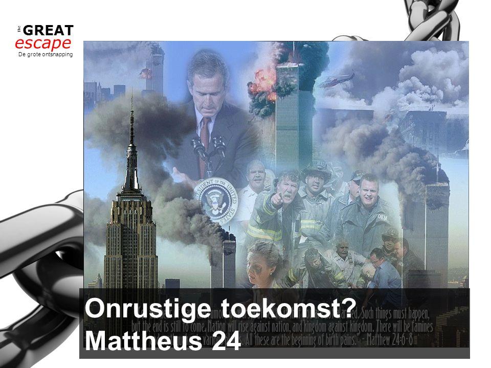 the GREAT escape De grote ontsnapping Onrustige toekomst? Mattheus 24