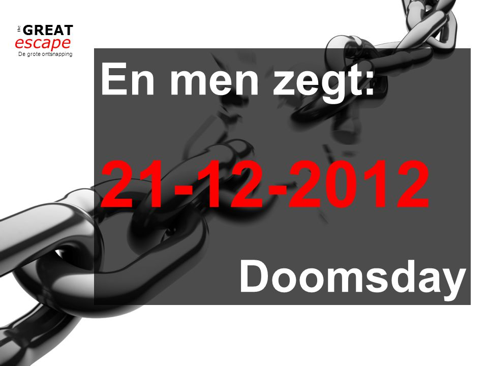 the GREAT escape De grote ontsnapping En men zegt: 21-12-2012 Doomsday