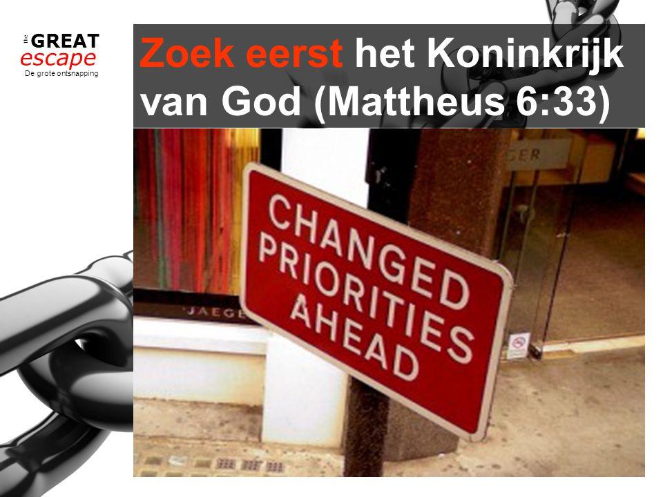 the GREAT escape De grote ontsnapping Zoek eerst het Koninkrijk van God (Mattheus 6:33)
