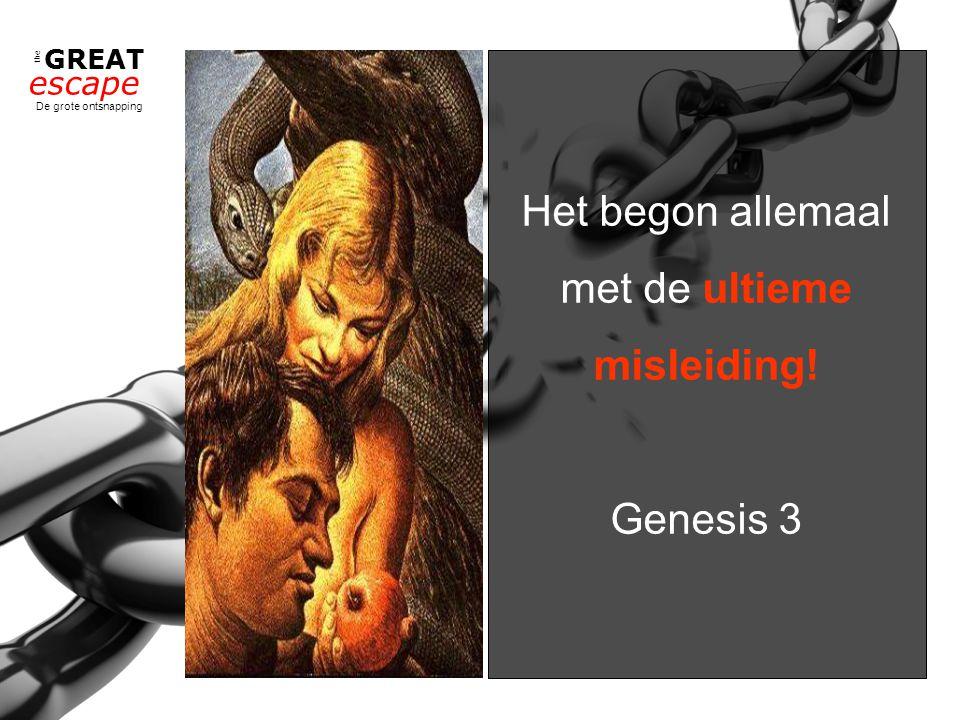 the GREAT escape De grote ontsnapping Het begon allemaal met de ultieme misleiding! Genesis 3