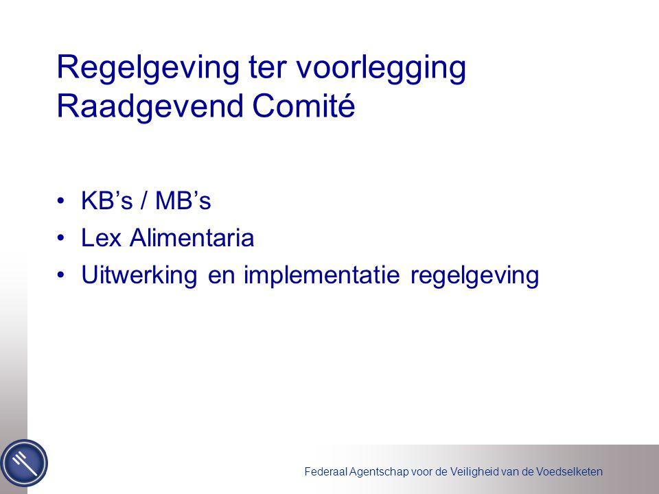 Regelgeving ter voorlegging Raadgevend Comité KB's / MB's Lex Alimentaria Uitwerking en implementatie regelgeving