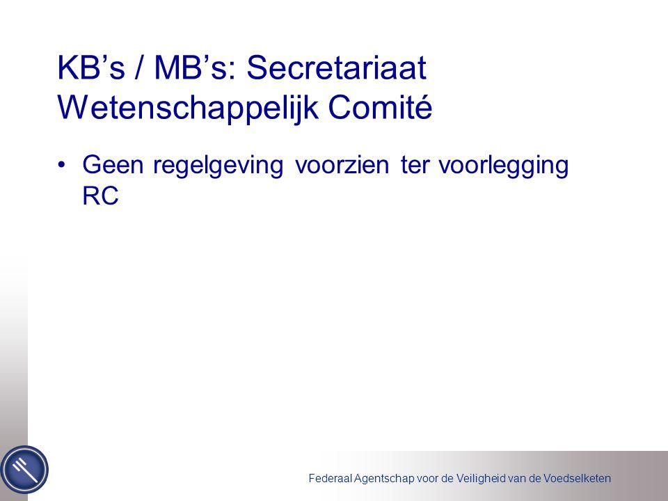 Federaal Agentschap voor de Veiligheid van de Voedselketen KB's / MB's: Secretariaat Wetenschappelijk Comité Geen regelgeving voorzien ter voorlegging RC