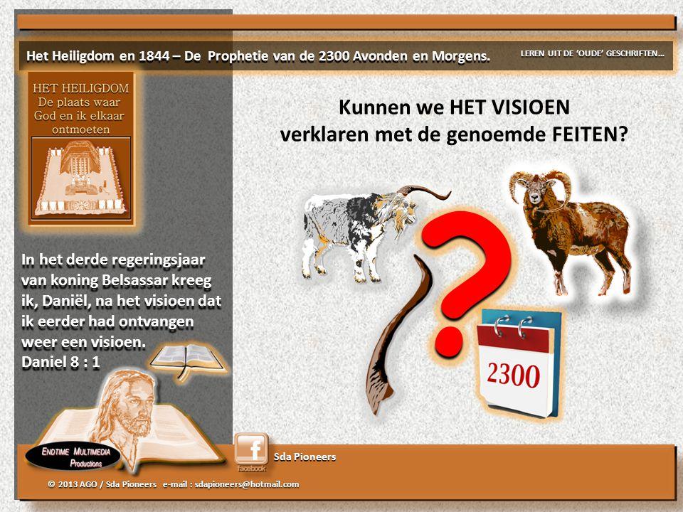 Sda Pioneers © 2013 AGO / Sda Pioneers e-mail : sdapioneers@hotmail.com Kunnen we HET VISIOEN verklaren met de genoemde FEITEN.