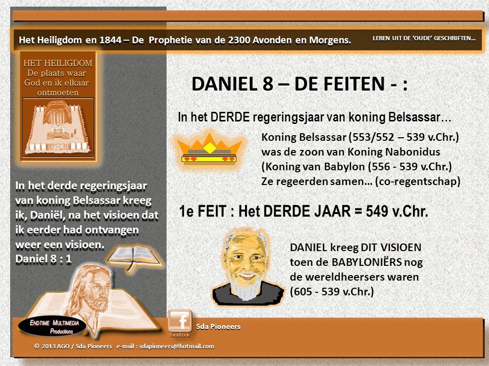 Sda Pioneers © 2013 AGO / Sda Pioneers e-mail : sdapioneers@hotmail.com In het derde regeringsjaar van koning Belsassar kreeg ik, Daniël, na het visioen dat ik eerder had ontvangen weer een visioen.