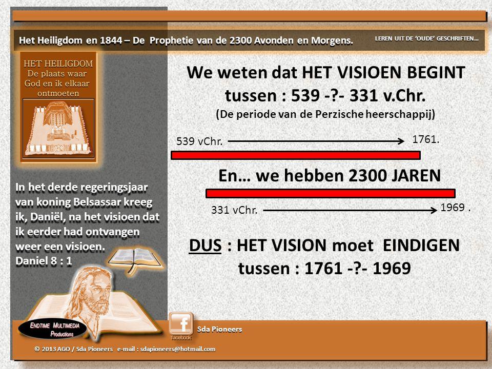 Sda Pioneers © 2013 AGO / Sda Pioneers e-mail : sdapioneers@hotmail.com We weten dat HET VISIOEN BEGINT tussen : 539 -?- 331 v.Chr.