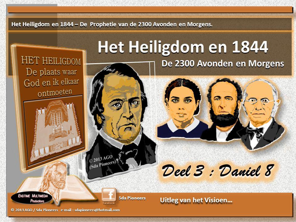 Sda Pioneers © 2013 AGO / Sda Pioneers e-mail : sdapioneers@hotmail.com DE VRAAG WAS (is)…: …HOE LANG ZAL HET DUREN, WAT IN HET VISIOEN IS GEZEGD over het dagelijks offer en de verwoestende overtreding, de ontwijding van het heiligdom en het vertrapte leger?' Daniel 8:13b Het Heiligdom en 1844 – De Prophetie van de 2300 Avonden en Morgens.