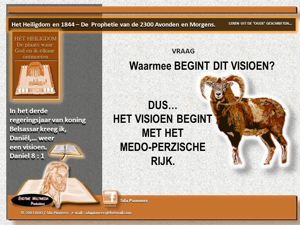 Sda Pioneers © 2013 AGO / Sda Pioneers e-mail : sdapioneers@hotmail.com VRAAG DUS… HET VISIOEN BEGINT MET HET MEDO-PERZISCHE RIJK.