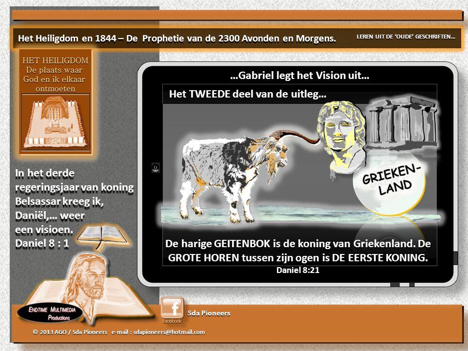 Sda Pioneers © 2013 AGO / Sda Pioneers e-mail : sdapioneers@hotmail.com …Gabriel legt het Vision uit… Het TWEEDE deel van de uitleg… De harige GEITENBOK is de koning van Griekenland.