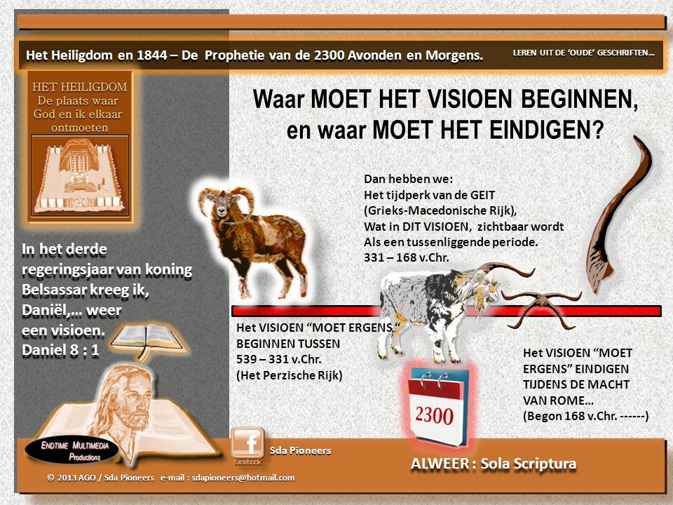 Sda Pioneers © 2013 AGO / Sda Pioneers e-mail : sdapioneers@hotmail.com Dan hebben we: Het tijdperk van de GEIT (Grieks-Macedonische Rijk), Wat in DIT VISIOEN, zichtbaar wordt Als een tussenliggende periode.
