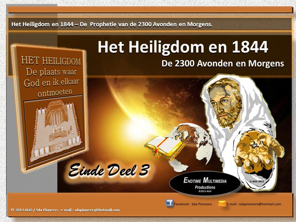 © 2013 AGO / Sda Pioneers e-mail : sdapioneers@hotmail.com Het Heiligdom en 1844 De 2300 Avonden en Morgens Het Heiligdom en 1844 De 2300 Avonden en Morgens Het Heiligdom en 1844 – De Prophetie van de 2300 Avonden en Morgens.