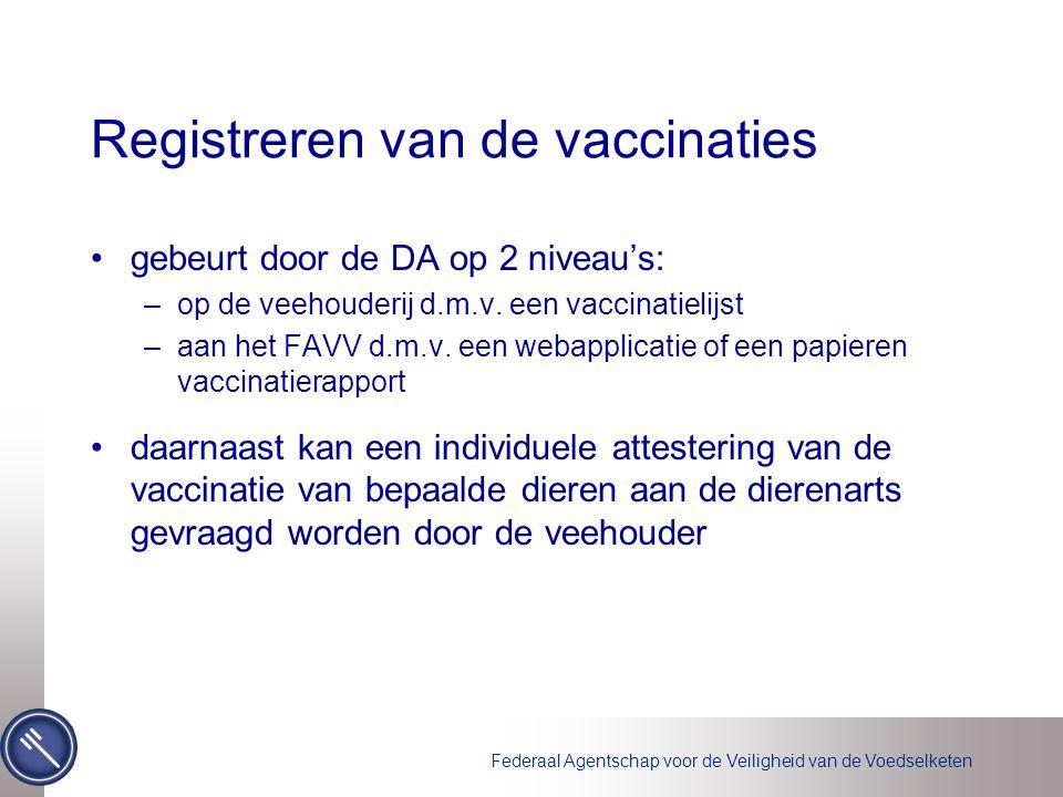 Federaal Agentschap voor de Veiligheid van de Voedselketen Registreren van de vaccinaties gebeurt door de DA op 2 niveau's: –op de veehouderij d.m.v.