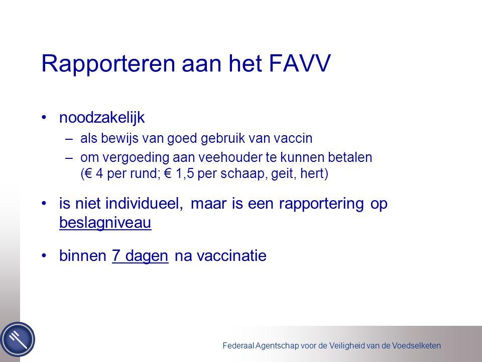 Federaal Agentschap voor de Veiligheid van de Voedselketen Rapporteren aan het FAVV noodzakelijk –als bewijs van goed gebruik van vaccin –om vergoedin