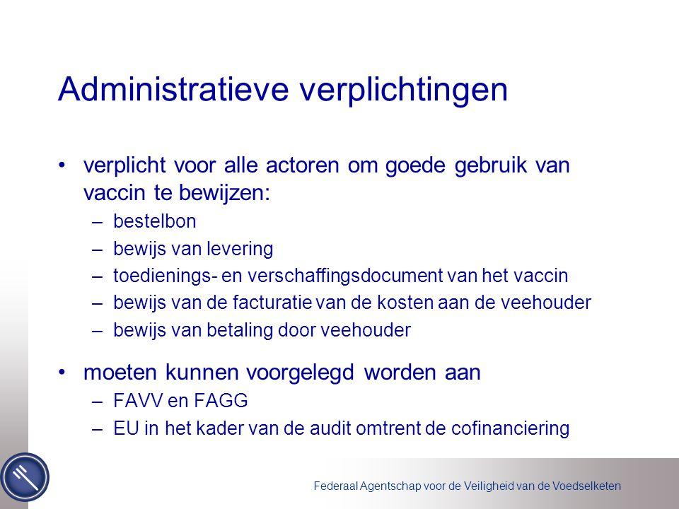 Federaal Agentschap voor de Veiligheid van de Voedselketen Administratieve verplichtingen verplicht voor alle actoren om goede gebruik van vaccin te b