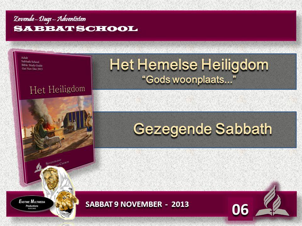 """Zevende –Dags – Adventisten SABBAT SCHOOL Zevende –Dags – Adventisten SABBAT SCHOOL SABBAT 9 NOVEMBER - 2013 06 Het Hemelse Heiligdom """"Gods woonplaats"""