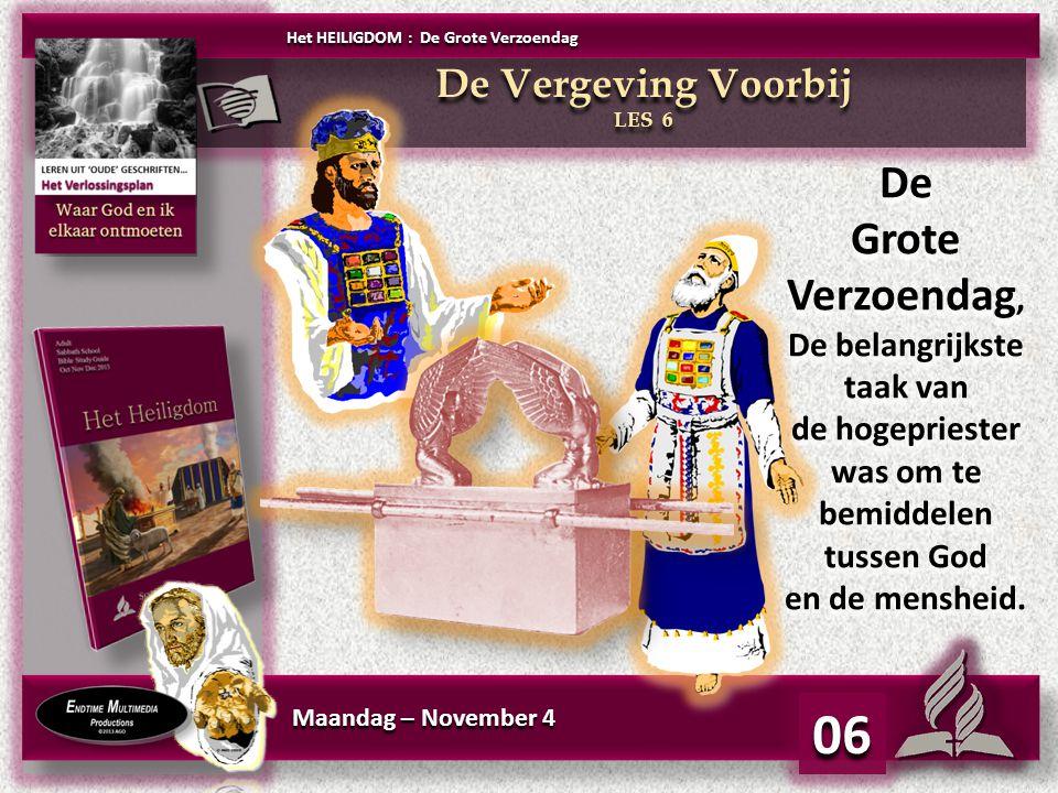 Maandag – November 4 06 De Grote Verzoendag, De belangrijkste taak van de hogepriester was om te bemiddelen tussen God en de mensheid. De Grote Verzoe