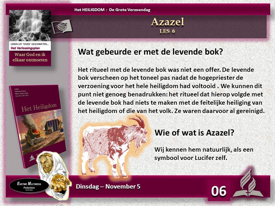 Dinsdag – November 5 06 Wat gebeurde er met de levende bok? Het ritueel met de levende bok was niet een offer. De levende bok verscheen op het toneel