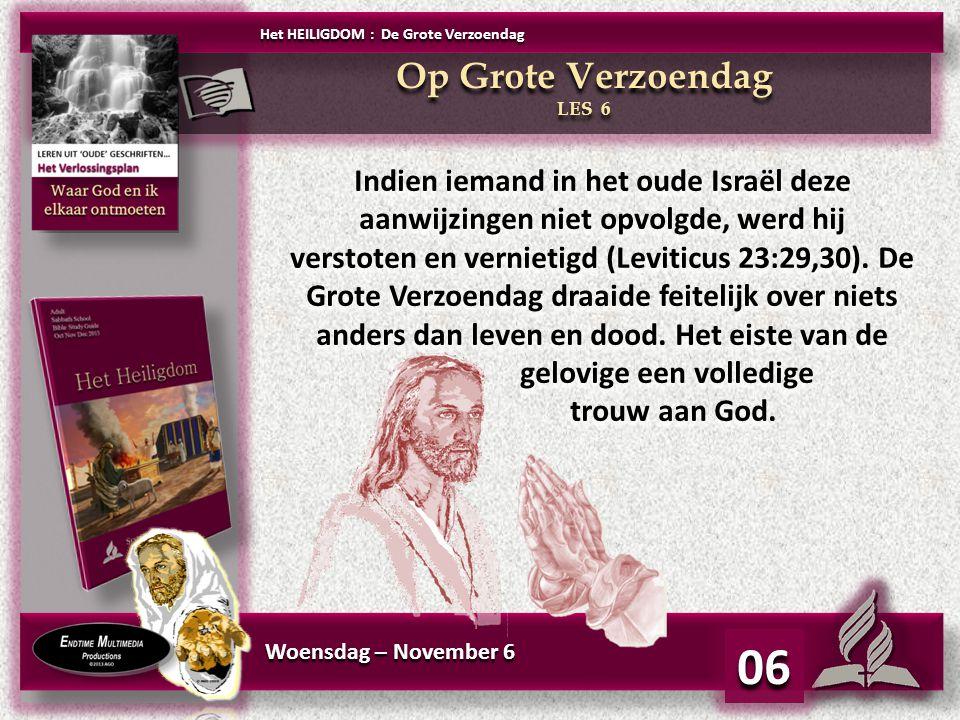 Woensdag – November 6 06 Indien iemand in het oude Israël deze aanwijzingen niet opvolgde, werd hij verstoten en vernietigd (Leviticus 23:29,30). De G
