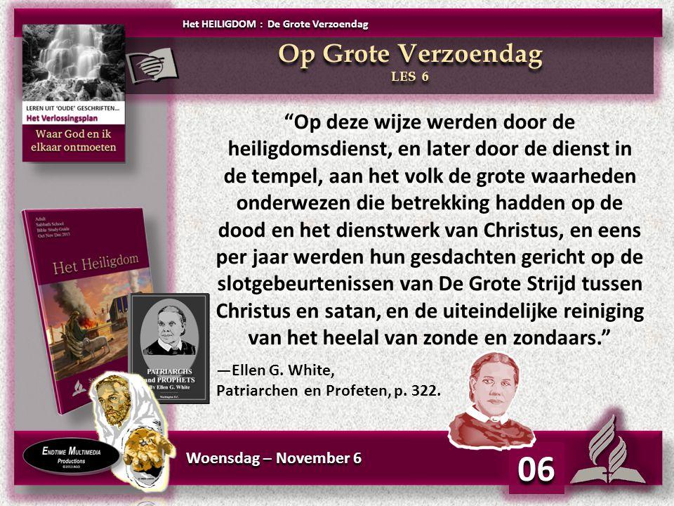 """Woensdag – November 6 06 """"Op deze wijze werden door de heiligdomsdienst, en later door de dienst in de tempel, aan het volk de grote waarheden onderwe"""