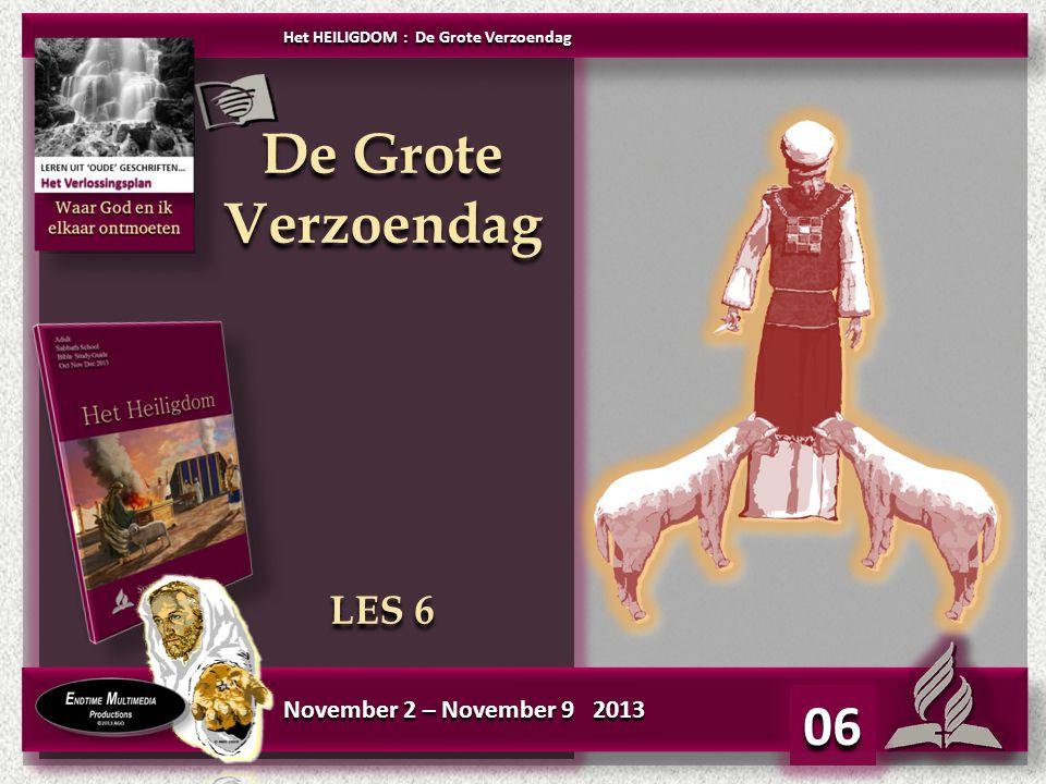 De Grote Verzoendag LES 6 De Grote Verzoendag LES 6 06 November 2 – November 9 2013 Het HEILIGDOM : De Grote Verzoendag