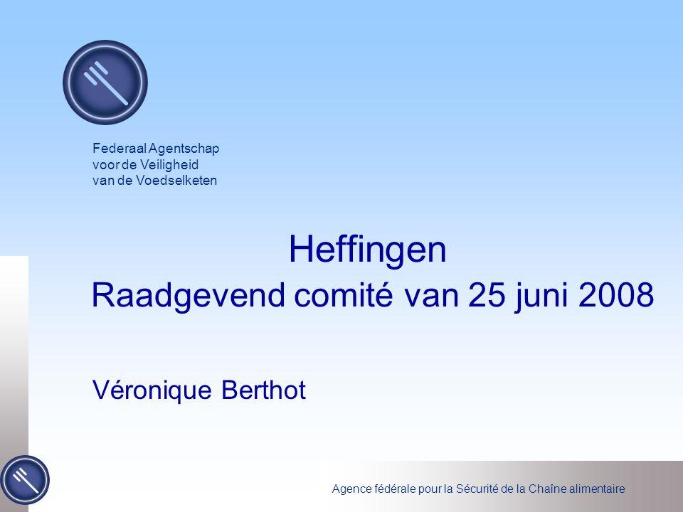 Agence fédérale pour la Sécurité de la Chaîne alimentaire Heffingen Raadgevend comité van 25 juni 2008 Véronique Berthot Federaal Agentschap voor de Veiligheid van de Voedselketen