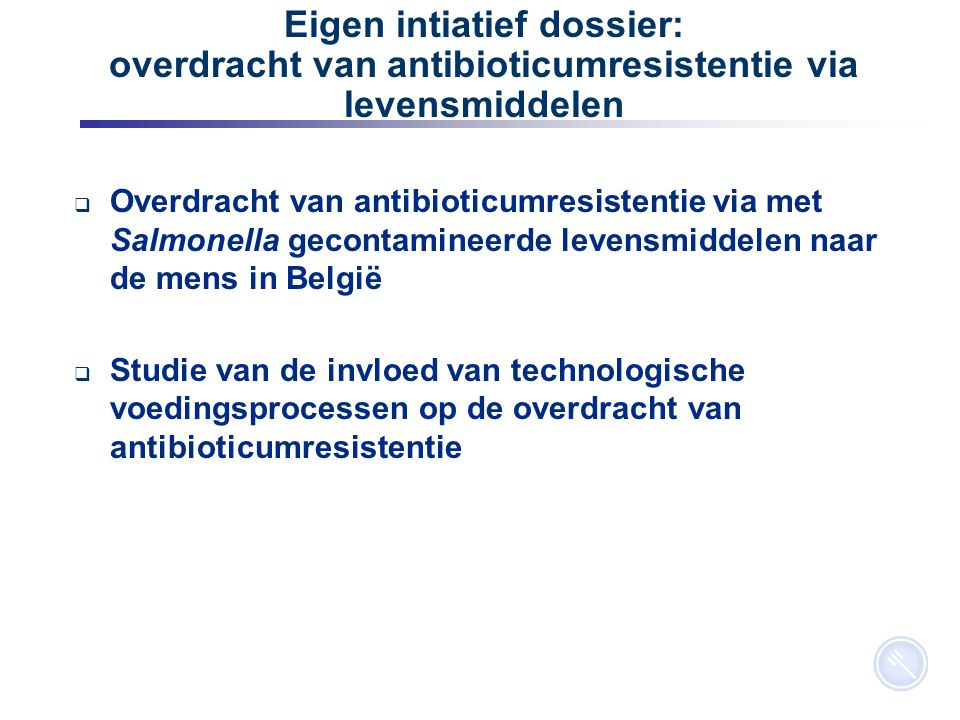 16 Eigen intiatief dossier: overdracht van antibioticumresistentie via levensmiddelen  Overdracht van antibioticumresistentie via met Salmonella geco