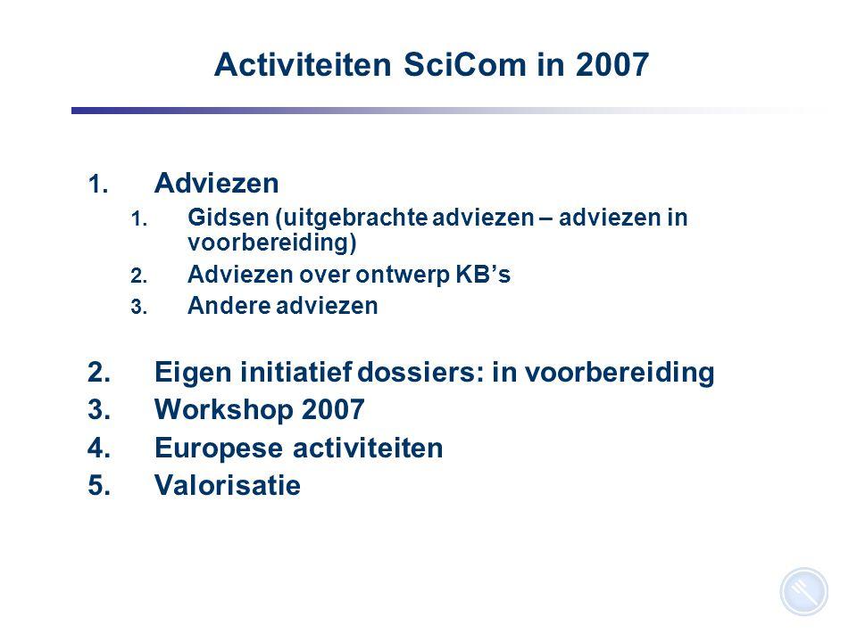 2 Activiteiten SciCom in 2007 1. Adviezen 1. Gidsen (uitgebrachte adviezen – adviezen in voorbereiding) 2. Adviezen over ontwerp KB's 3. Andere adviez