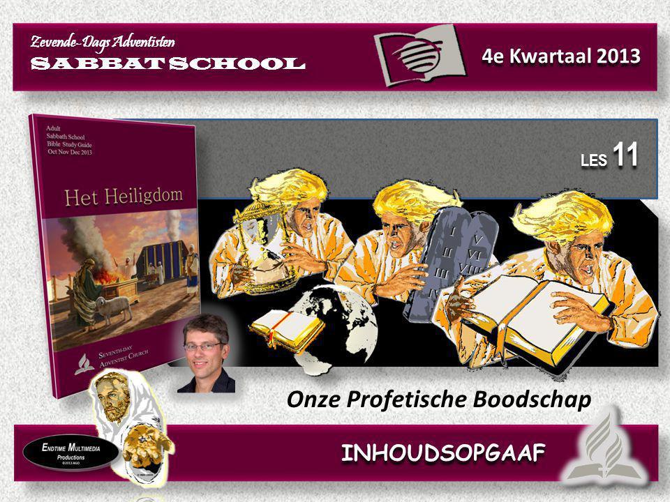 Onze Profetische Boodschap LES 11 INHOUDSOPGAAF Zevende-Dags Adventisten SABBAT SCHOOL Zevende-Dags Adventisten SABBAT SCHOOL 4e Kwartaal 2013