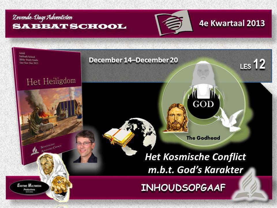 December 14–December 20 Het Kosmische Conflict m.b.t. God's Karakter Het Kosmische Conflict m.b.t. God's Karakter Zevende-Dags Adventisten SABBAT SCHO