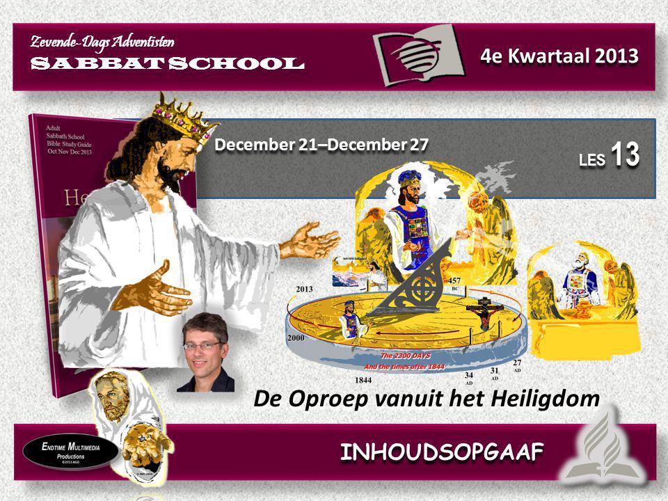 December 21–December 27 De Oproep vanuit het Heiligdom Zevende-Dags Adventisten SABBAT SCHOOL Zevende-Dags Adventisten SABBAT SCHOOL 4e Kwartaal 2013