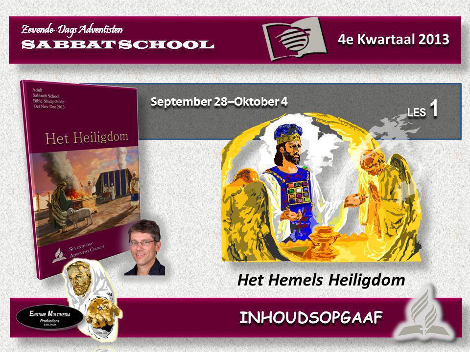 INHOUDSOPGAAF September 28–Oktober 4 Het Hemels Heiligdom Zevende-Dags Adventisten SABBAT SCHOOL Zevende-Dags Adventisten SABBAT SCHOOL 4e Kwartaal 20
