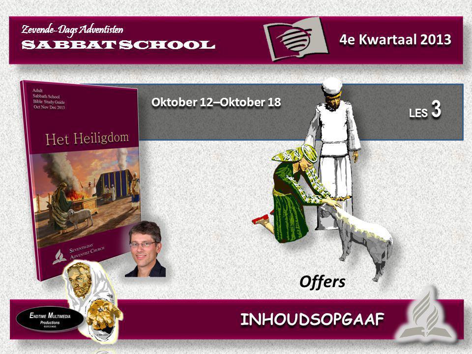 Oktober 12–Oktober 18 Offers Zevende-Dags Adventisten SABBAT SCHOOL Zevende-Dags Adventisten SABBAT SCHOOL 4e Kwartaal 2013 LES 3 INHOUDSOPGAAF