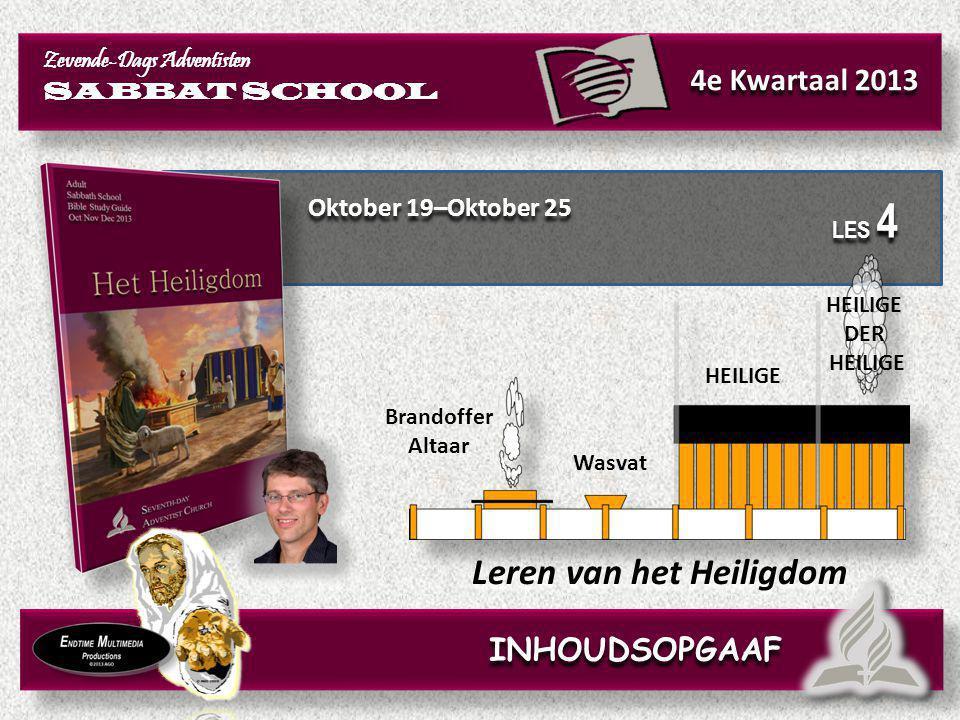 Oktober 19–Oktober 25 Leren van het Heiligdom Brandoffer Altaar Wasvat HEILIGE DER HEILIGE INHOUDSOPGAAF LES 4 Zevende-Dags Adventisten SABBAT SCHOOL