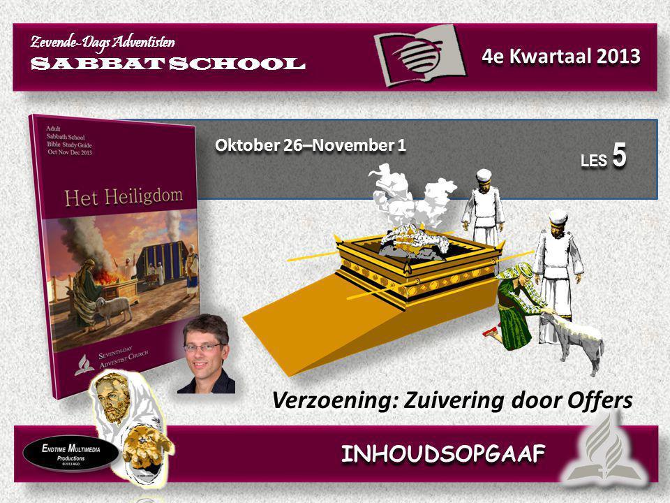Oktober 26–November 1 Verzoening: Zuivering door Offers Zevende-Dags Adventisten SABBAT SCHOOL Zevende-Dags Adventisten SABBAT SCHOOL 4e Kwartaal 2013