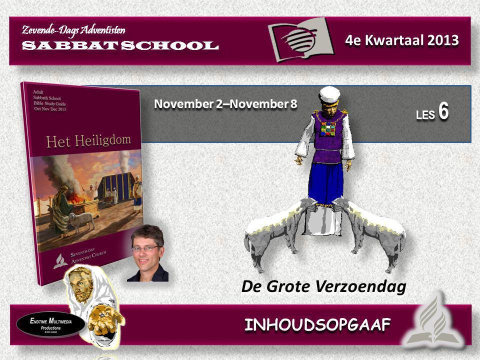 November 2–November 8 De Grote Verzoendag Zevende-Dags Adventisten SABBAT SCHOOL Zevende-Dags Adventisten SABBAT SCHOOL 4e Kwartaal 2013 LES 6 INHOUDS