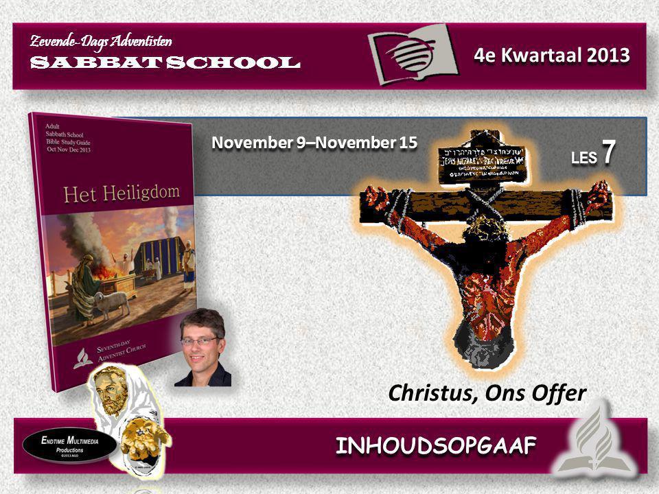 November 9–November 15 Christus, Ons Offer Zevende-Dags Adventisten SABBAT SCHOOL Zevende-Dags Adventisten SABBAT SCHOOL 4e Kwartaal 2013 INHOUDSOPGAA