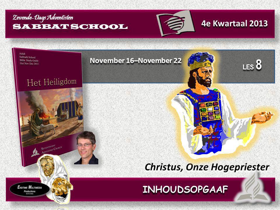 November 16–November 22 Christus, Onze Hogepriester Zevende-Dags Adventisten SABBAT SCHOOL Zevende-Dags Adventisten SABBAT SCHOOL 4e Kwartaal 2013 LES