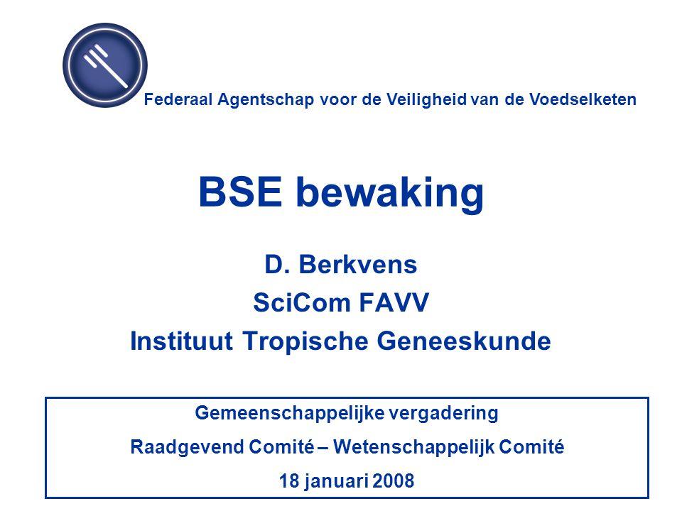 BSE bewaking D. Berkvens SciCom FAVV Instituut Tropische Geneeskunde D. Berkvens SciCom FAVV Instituut Tropische Geneeskunde Federaal Agentschap voor