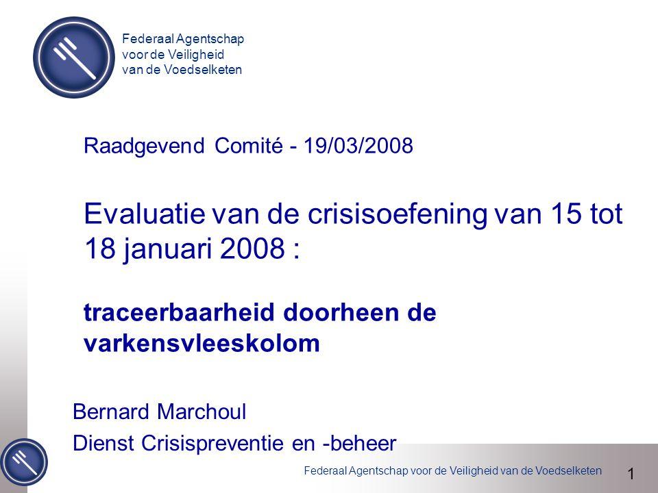 Federaal Agentschap voor de Veiligheid van de Voedselketen Raadgevend Comité - 19/03/2008 Evaluatie van de crisisoefening van 15 tot 18 januari 2008 :