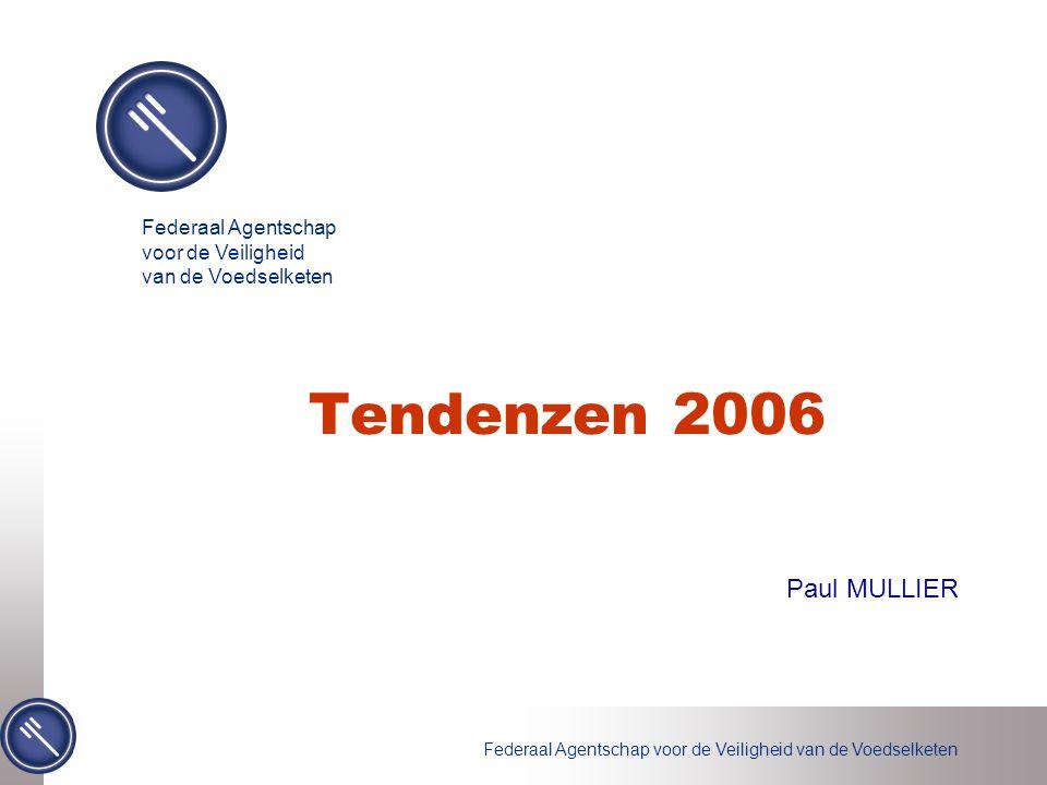 Federaal Agentschap voor de Veiligheid van de Voedselketen Tendenzen 2006 Paul MULLIER Federaal Agentschap voor de Veiligheid van de Voedselketen