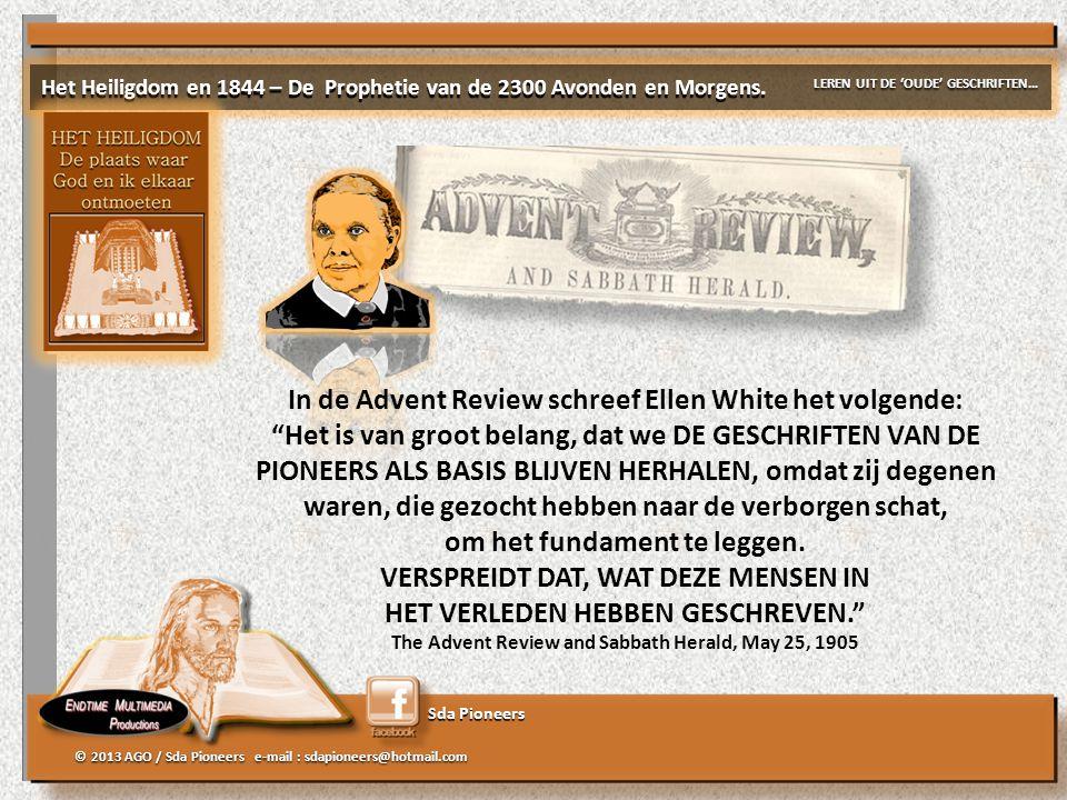 """Sda Pioneers © 2013 AGO / Sda Pioneers e-mail : sdapioneers@hotmail.com In de Advent Review schreef Ellen White het volgende: """"Het is van groot belang"""