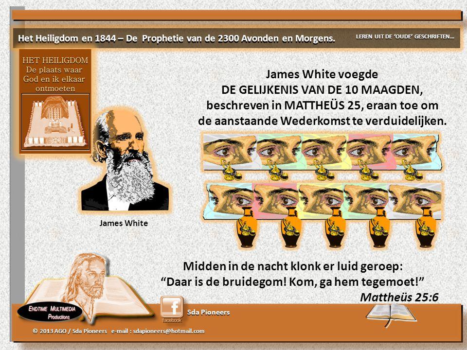 "Sda Pioneers © 2013 AGO / Sda Pioneers e-mail : sdapioneers@hotmail.com James White Midden in de nacht klonk er luid geroep: ""Daar is de bruidegom! Ko"