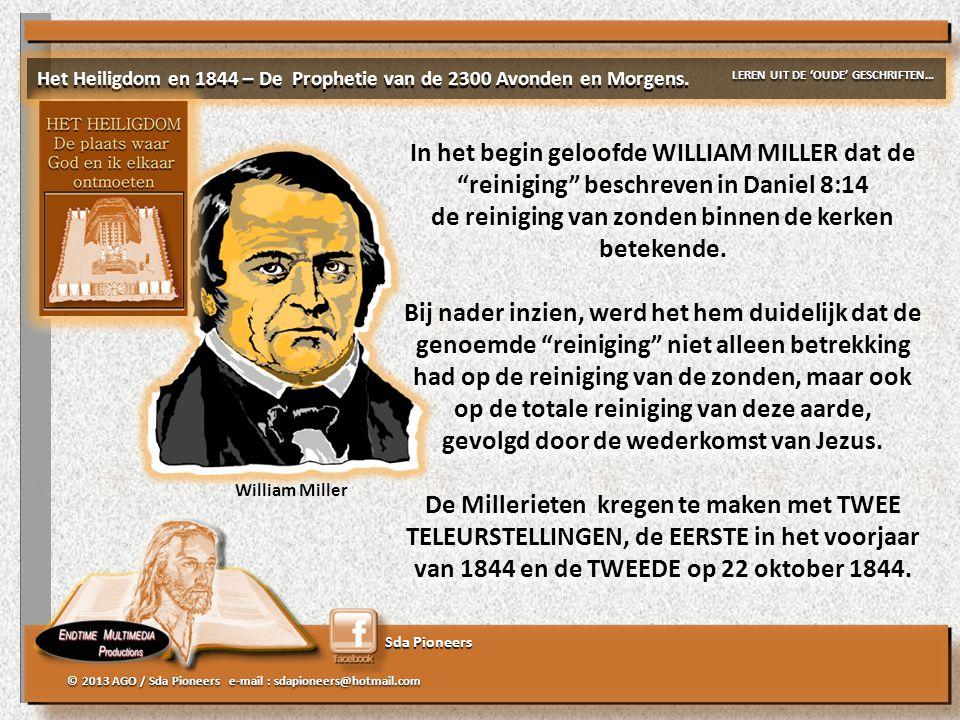 Sda Pioneers © 2013 AGO / Sda Pioneers e-mail : sdapioneers@hotmail.com William Miller Het Heiligdom en 1844 – De Prophetie van de 2300 Avonden en Mor