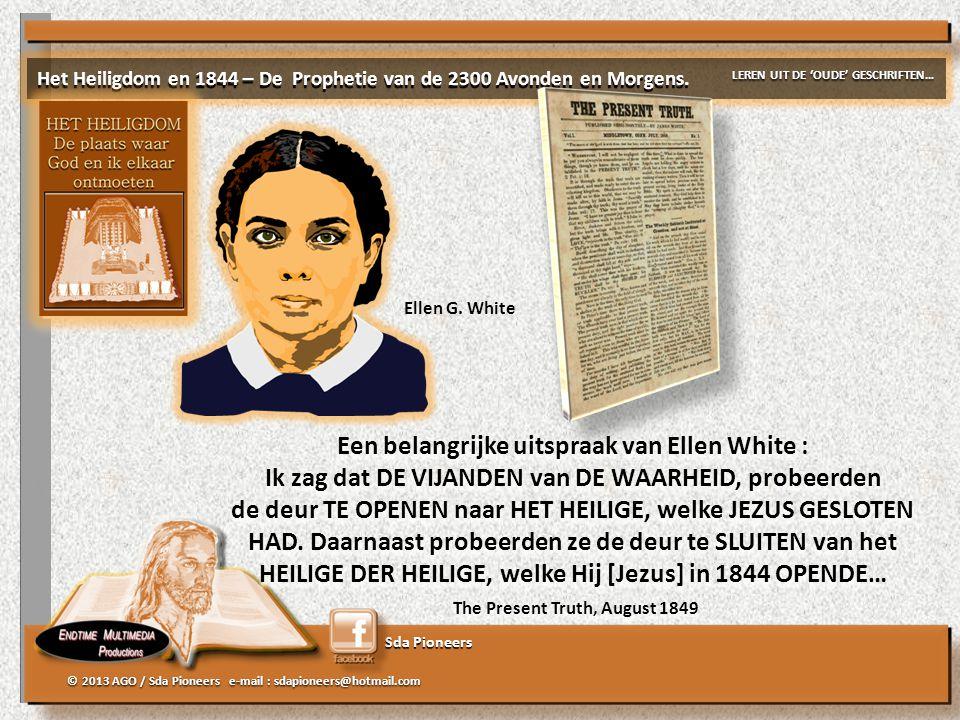 Sda Pioneers © 2013 AGO / Sda Pioneers e-mail : sdapioneers@hotmail.com Ellen G. White Het Heiligdom en 1844 – De Prophetie van de 2300 Avonden en Mor
